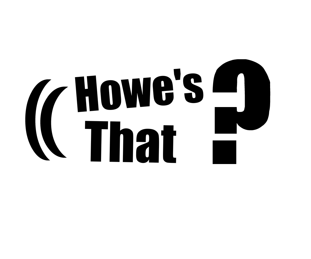 Howe's That?