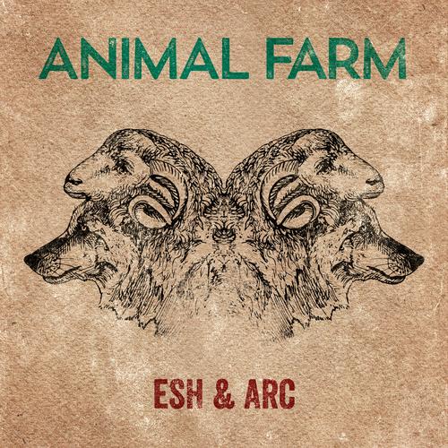 "Esh & Arc - ""Animal Farm"" (Single)"