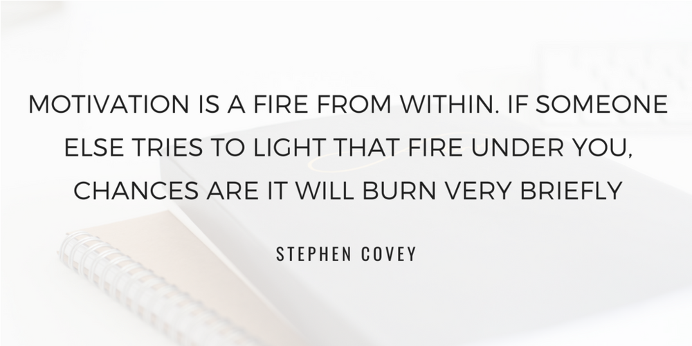 Stephen Covey quote motivation is a fire from within