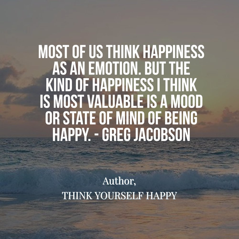 Greg Jacobson Quote - Think Yourself Happy