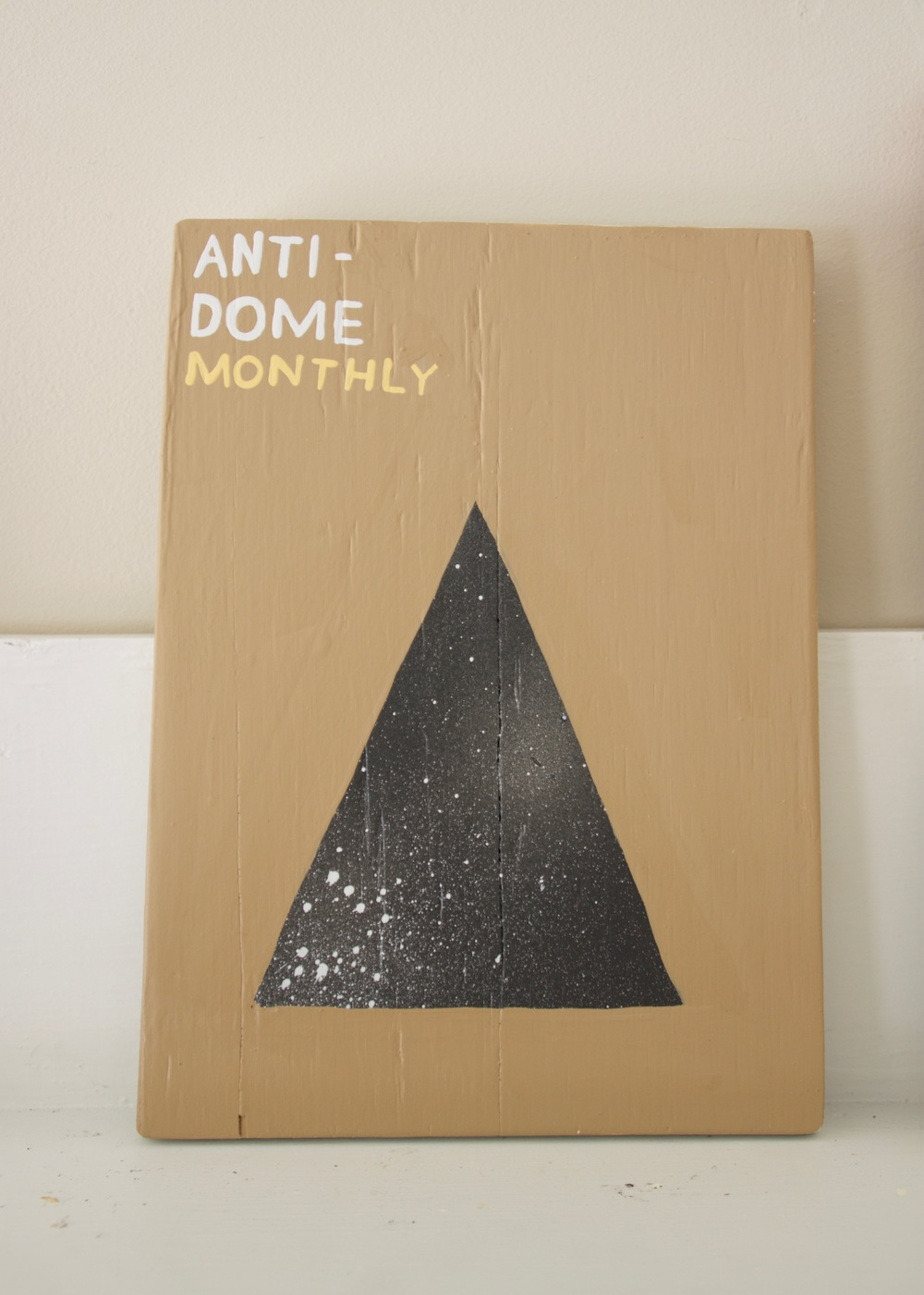 Anti-Dome Monthly , 2016                      acrylic, wood | 11 ¼ x 8 ¼ in.