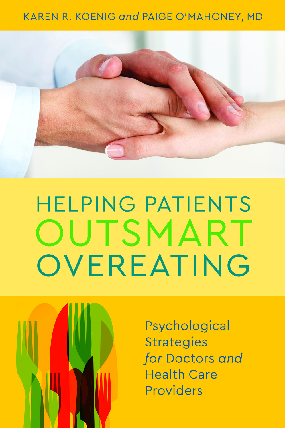 Companion text: Award-winning book, Helping Patients Outsmart Overeating: Psychological Strategies for Doctors and Health Care Providers, by Paige O'Mahoney, M.D., CHWC, and Karen R. Koenig, M.Ed., LCSW. Copies may be ordered at your favorite online retailer.