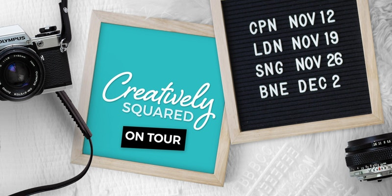 Creatively Squared on Tour - London - Copenhagen - Singapore - Brisbane
