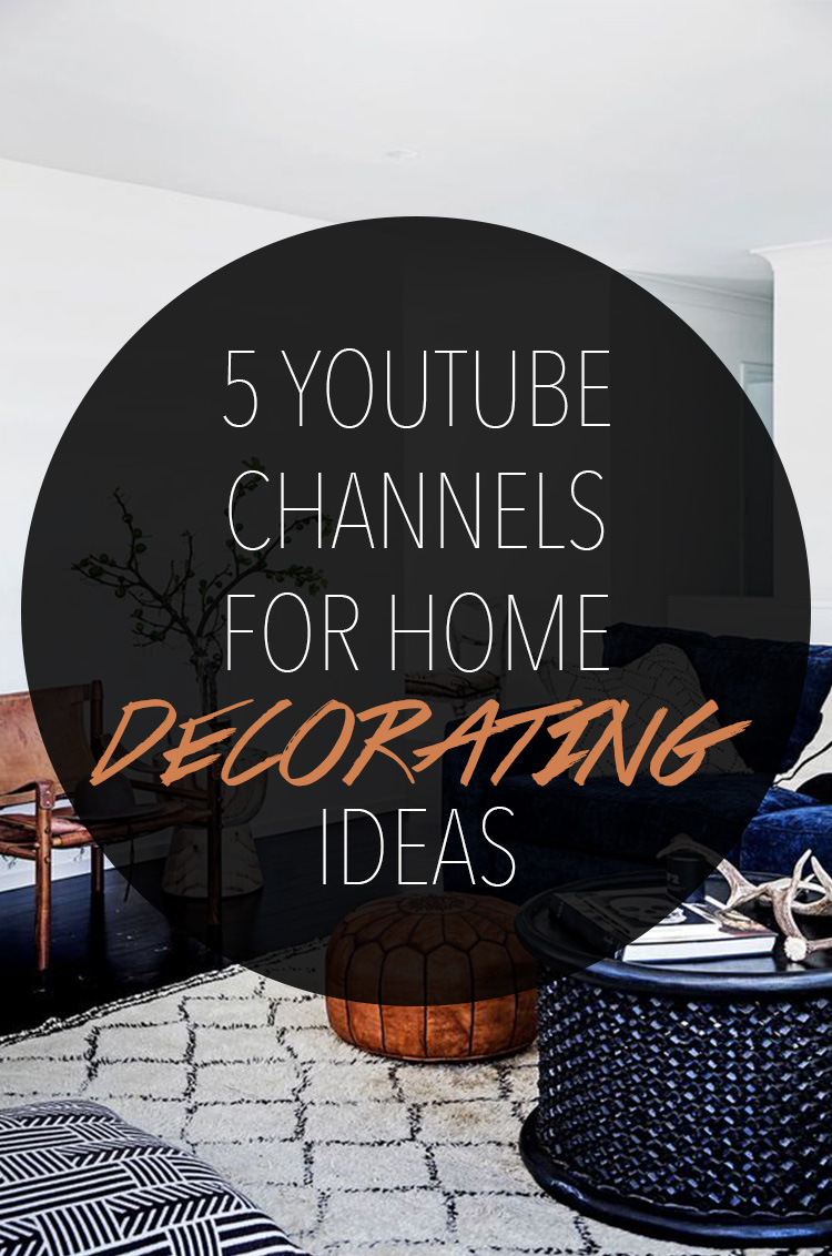 5 Youtube Channels for Home Decorating Ideas