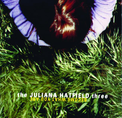 Become What You Are by The Juliana Hatfield Three