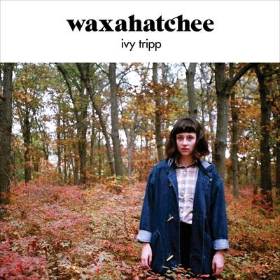 Ivy Trip by Waxahatchee