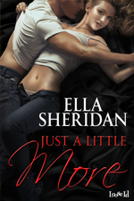 ella sheridan, author, writer, romance author, erotic romance, contemporary romance, just a little more, secrets to hide series, loose id, alpha heroes bartender heroes, romance heroes