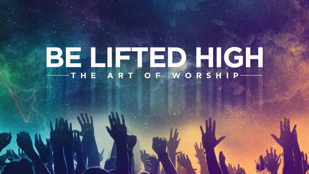 Be Lifted HIgh Worship Series