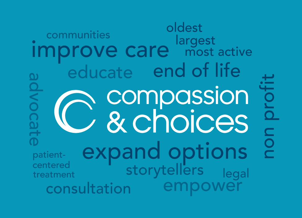 Compassion & Choices is the nation's oldest, largest and most active nonprofit organization committed to improving care and expanding options for the end of life.