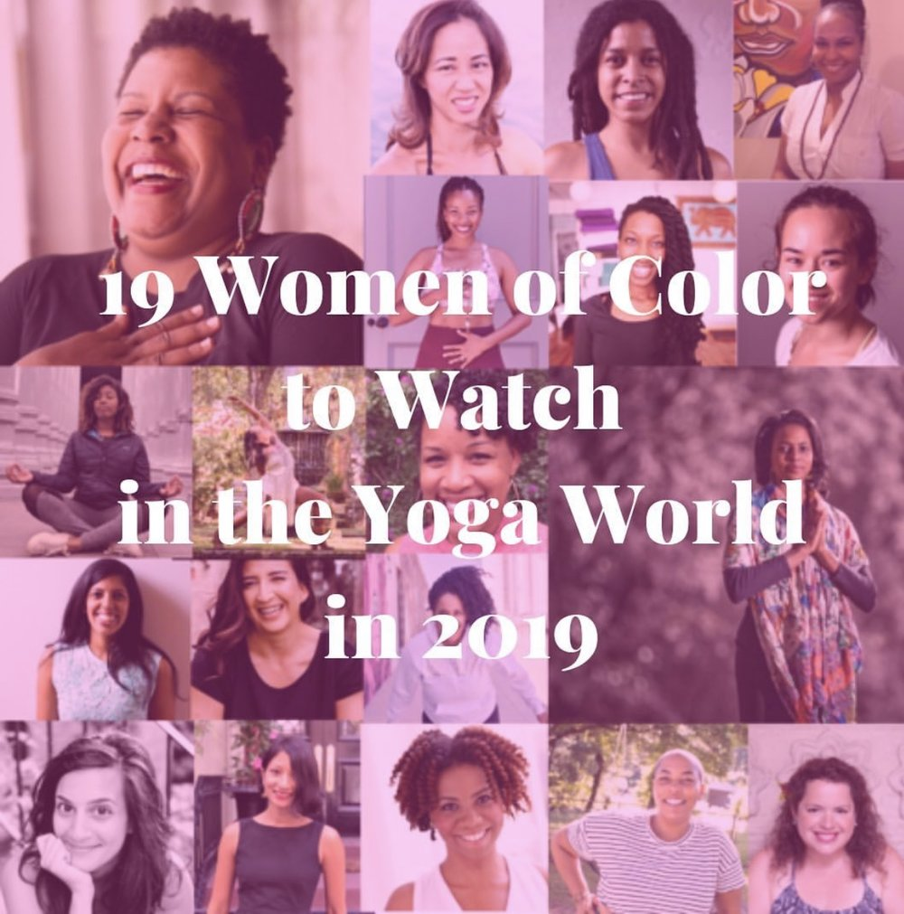 I'm honored to be nominated as one of 19 women of color to watch for in 2019! This list was created and selected out of 130 amazing yoga teachers of color doing amazing work in their communities. The goal is to highlight the importance of diversity and inclusion in the yoga and wellness world.  -