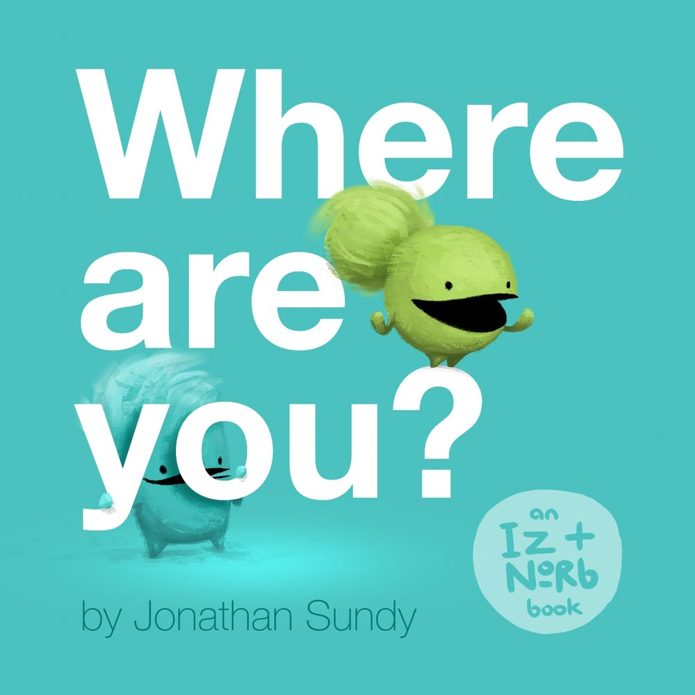 Where Are You?  An Iz and Norb Book