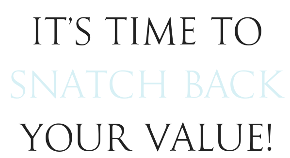 it's time to snatch back your value!.png
