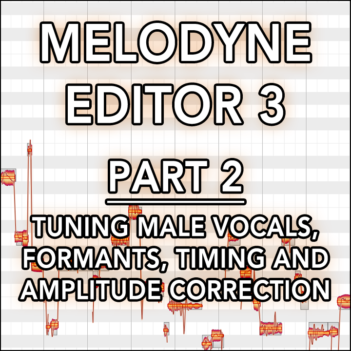 #02 - More Vocal Tuning (Male Vocals), Formant, Timing and Amplitude Correction