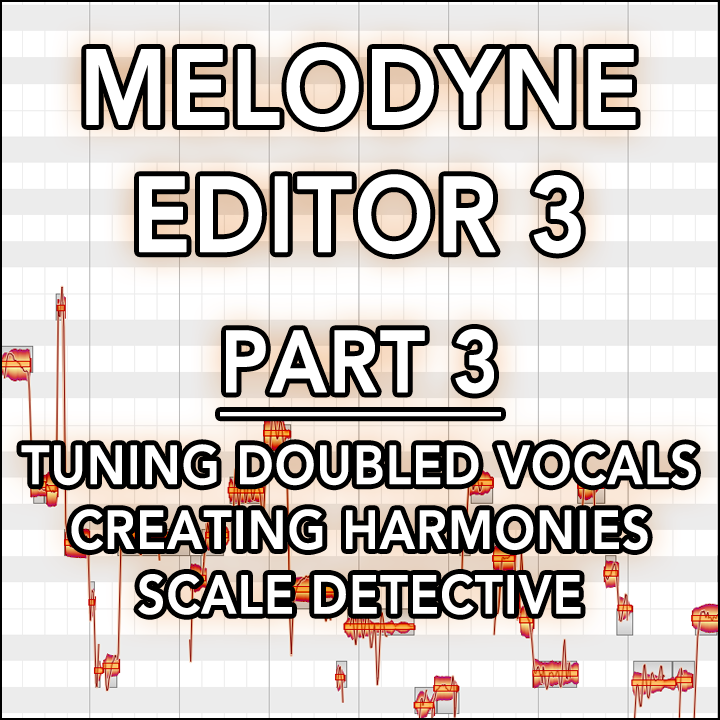 #03 - Tuning Doubled Vocals, Creating Harmonies, Scale Detective