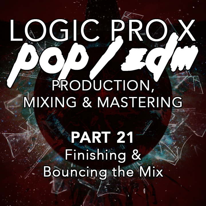 #21 - Finishing & Bouncing the Mix