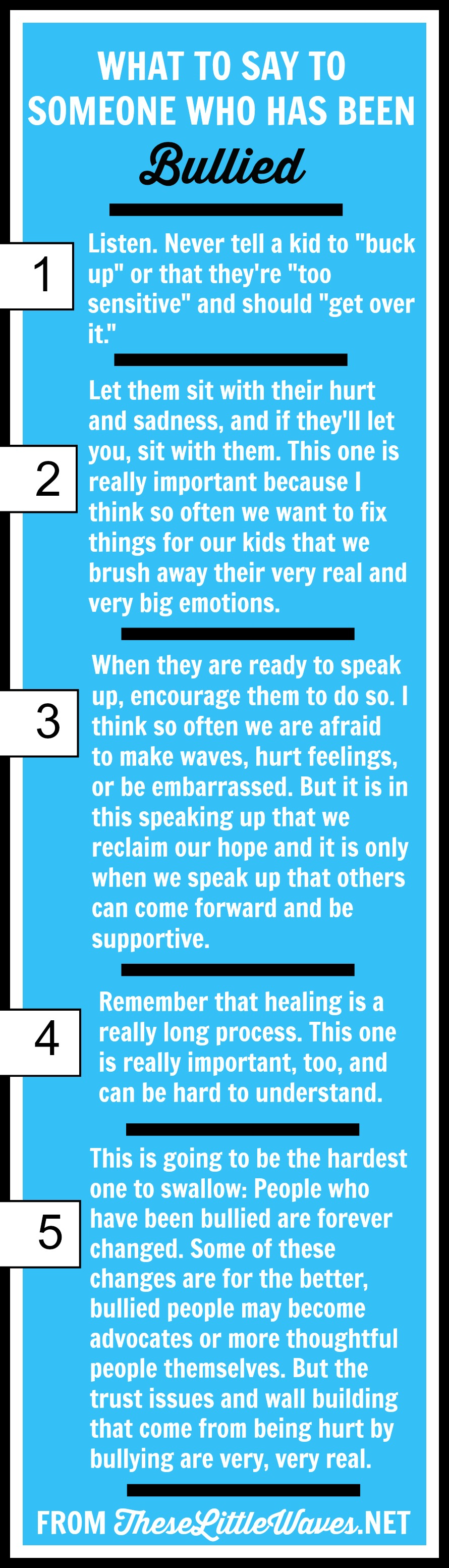 Statistics say that 4 out of 10 kids have been cyber bullied. So the fact is that we all know someone who has been bullied. It is so important to be there for kids who are bullied. They need support! Instead of focusing on what not to say to someone who is buried, here are 5 things TO say to help someone who is bullied. Click through to download a cheat sheet to start talking to kids about bullying!