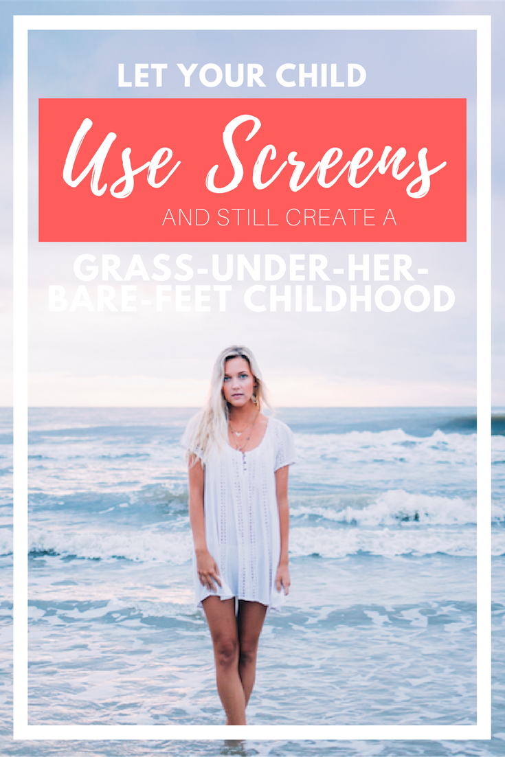 let your child use screens and still create a grass under her bare feet childhood galit breen these little waves llc.png