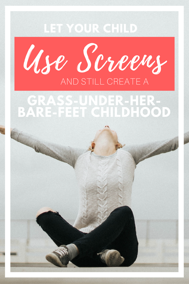let your kids use screens and still have a grass under their bare feet childhood.png