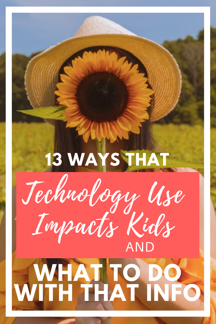 13 Ways That Technology Use Impacts Kids And What To Do With That Info.png