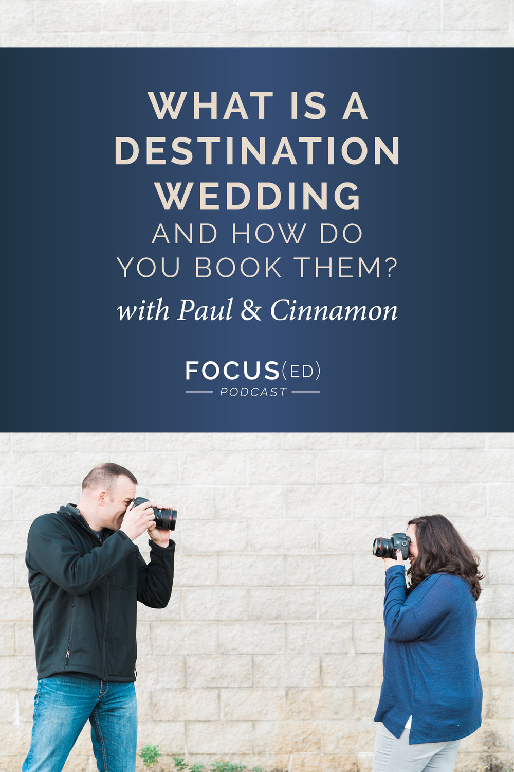 It's time to understand the destination wedding world.  |  Focus(ed) Podcast 055