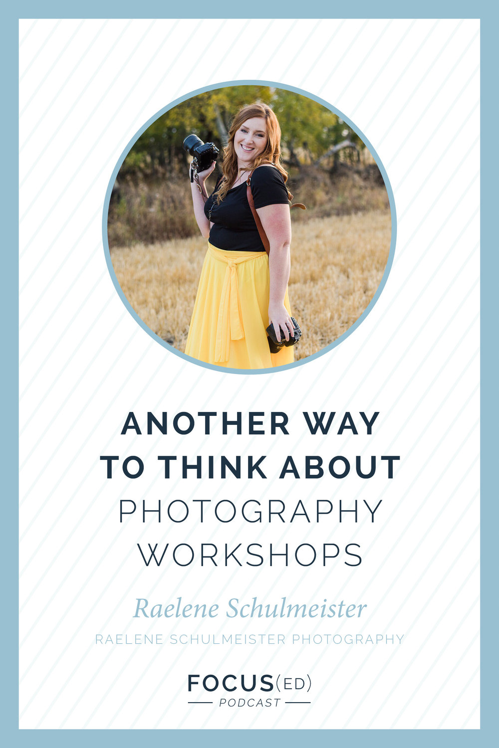 Another way to think about photography workshops, Raelene Schulmeister  |  Focus(ed) Podcast Ep. 075