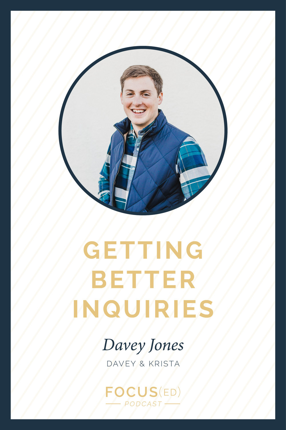 THREE STEPS TO GETTING BETTER INQUIRIES with Davey Jones | Focused Podcast