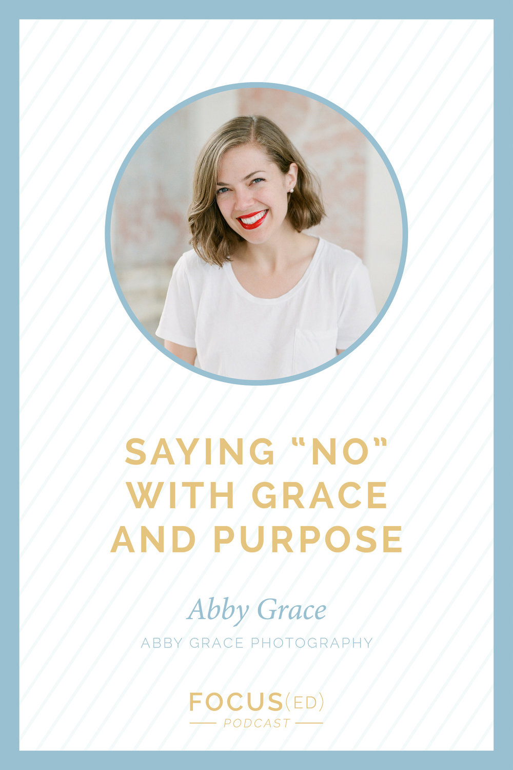 Saying 'no' can lead to a better 'yes' | Focus(ed) Podcast | Abby Grace Photography