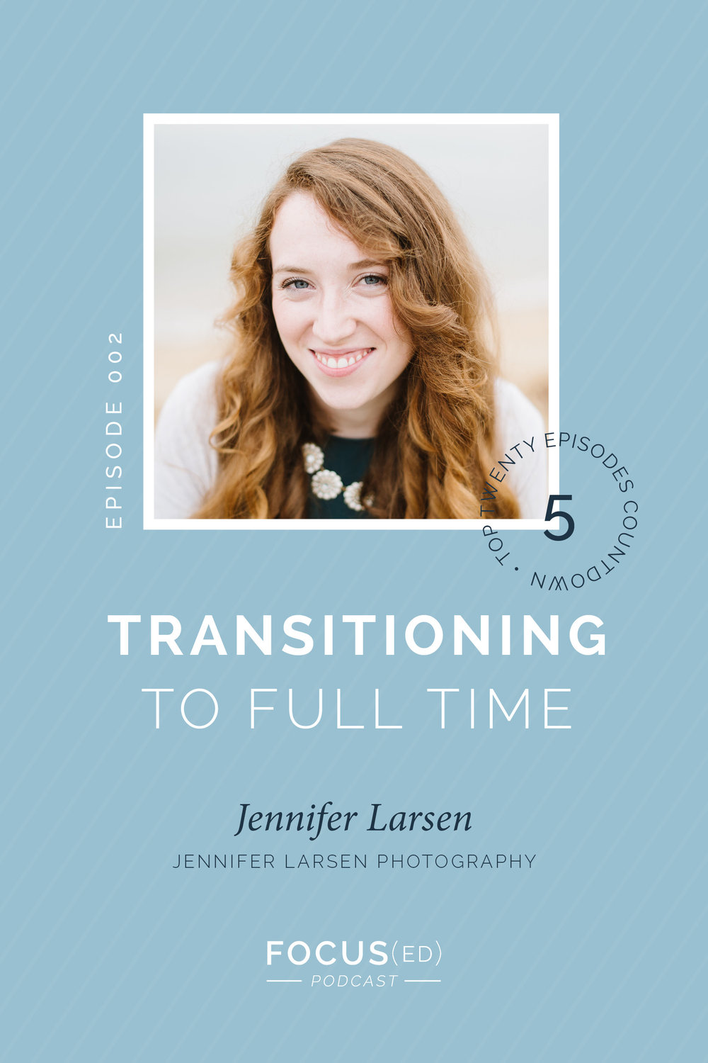 Focused Podcast: Jennifer Larsen, Transitioning your business to full time