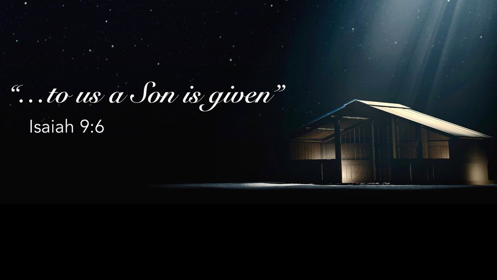 "- Series: ""…to us a Son is given""Advent 2018"