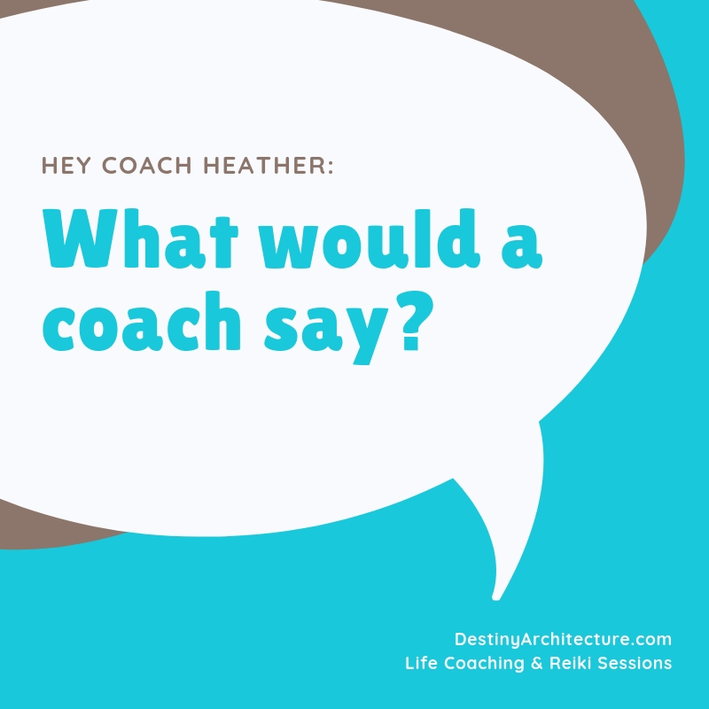 Things life coaches say… - It's not always what you want to hear!
