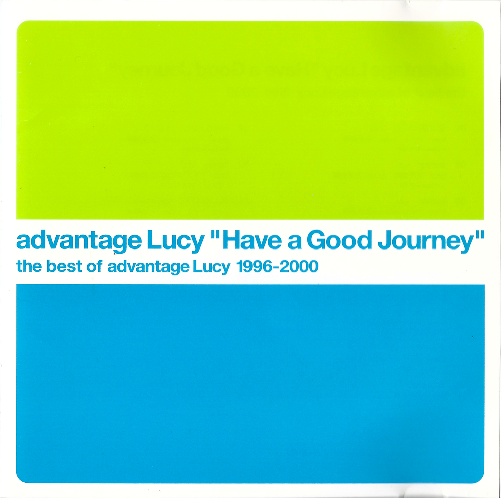 Have a Good Journey - the best of advantage Lucy 1996-2000
