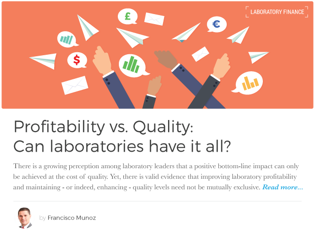 There is a growing perception among laboratory leaders that a positive bottom-line impact can, at a maximum, only be achieved at the cost of quality. Francisco Munoz, PinpointBPS® Champion and Director at  LTS , argues that improving laboratory profitability and maintaining - or indeed, enhancing - quality levels need not be mutually exclusive.