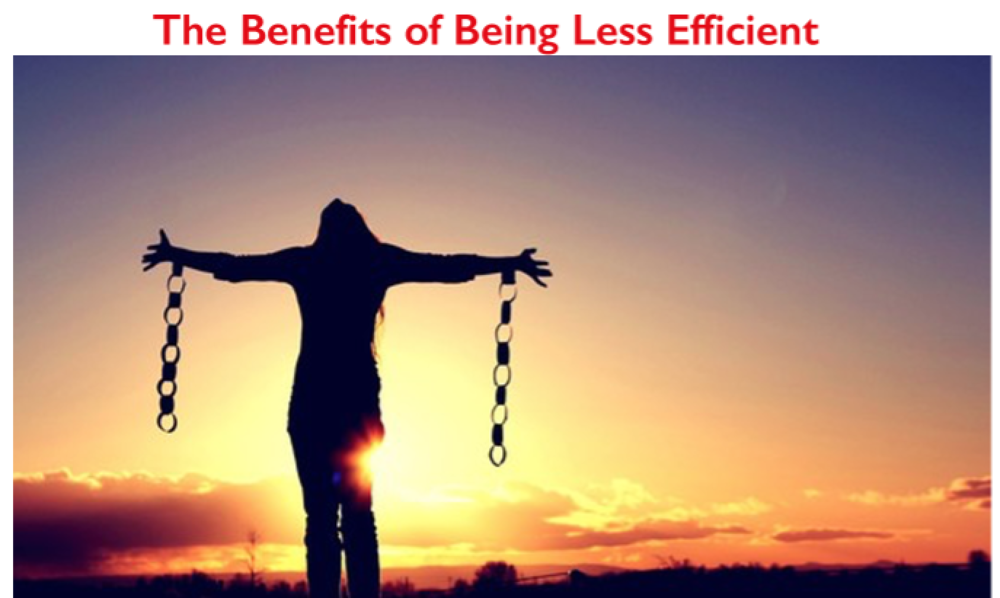 Benefits of Being Less Efficient