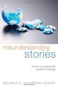 misunderstanding-stories-toward-postcolonial-pastoral-theology-melinda-a-mcgarrah-sharp-paperback-cover-art
