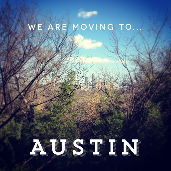 We are moving to Austin!