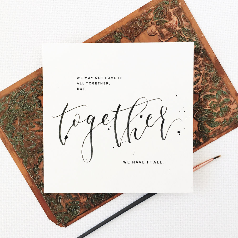 "Akula Kreative | Inspirational quote in brush calligraphy: ""...together, we have it all."""