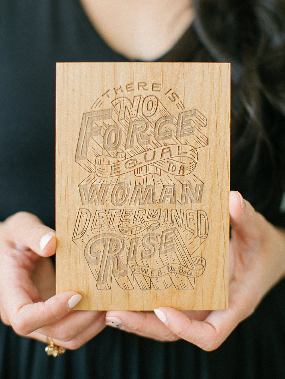 """There is no force equal to a woman determined to rise."" - W.E.B. Du Bois 