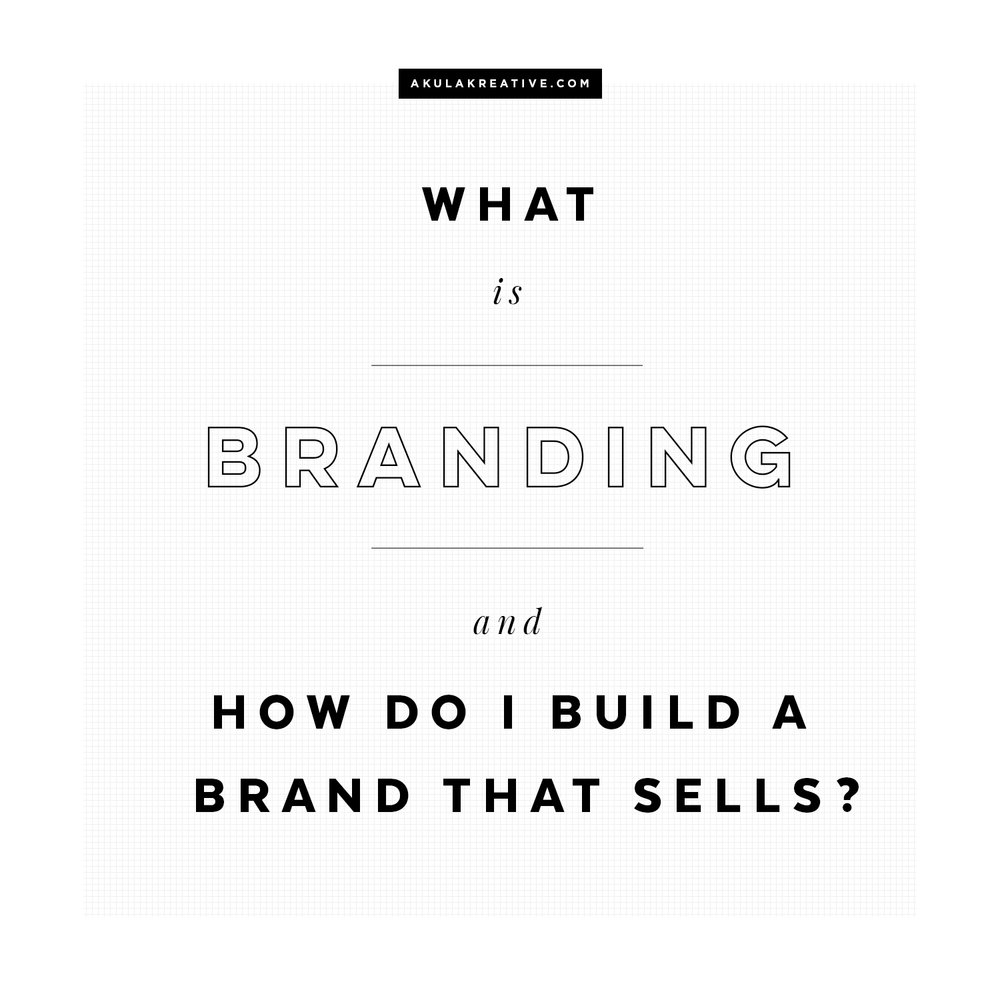 What IS branding and how do I build a brand that sells? | akulakreative.com