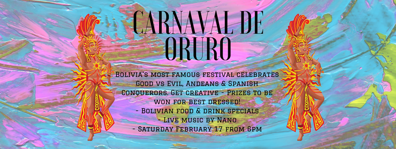 Bolivia's most famous festival celebrates Good vs Evil, Andeans & Spanish Conquerors. Gather up your amigos & get creative - Prizes to be won for best dressed! - Bolivian food & drink specials - Live music by Nano
