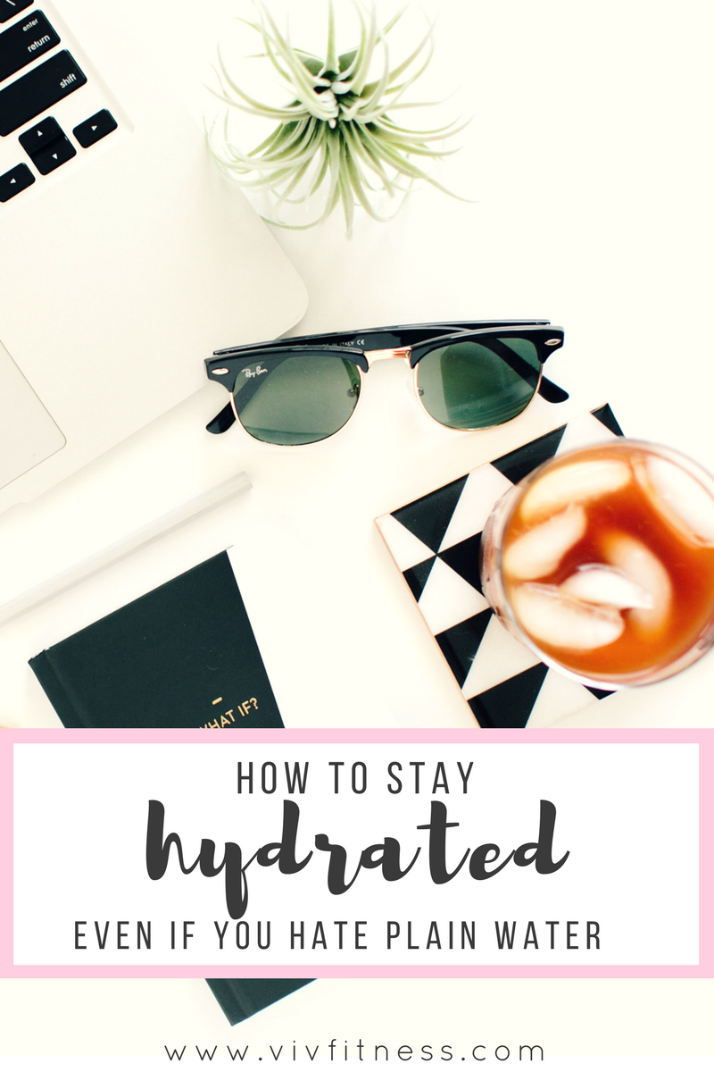 5 tips for staying hydrated (even if you hate plain water!)