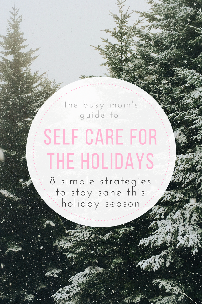 Self-care during the holidays: the busy mom's guide to self-care this holiday season. 8 sanity saving activities to help you stay present!