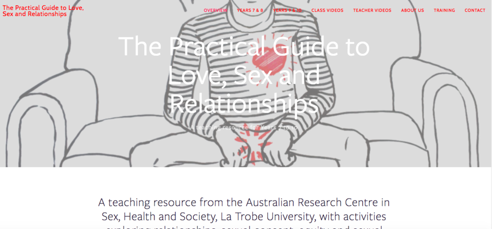 The Practical Guide to Love, Sex and Relationships: a teaching resource for Years 7 to 10  .   Funded by the Australian Government. In line with the Australian Curriculum -  HPE. It's free!