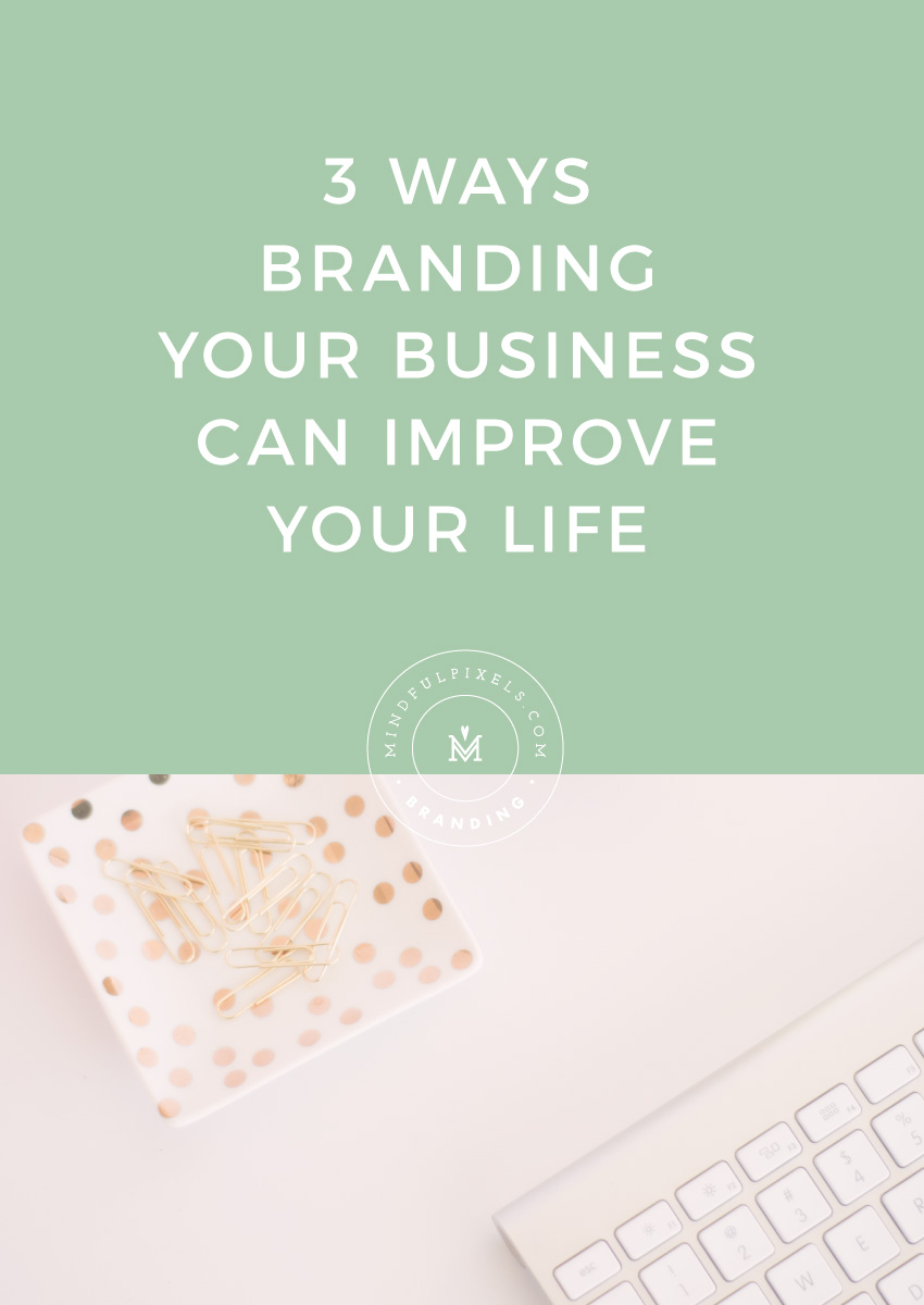 3 Ways Branding Your Business Can Improve Your Life • Mindful Pixels
