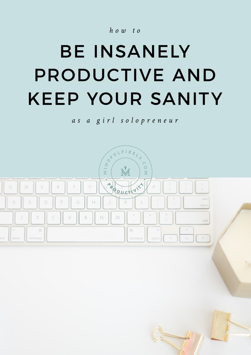 How to Be Insanely Productive and Keep Your Sanity as a Girl Solopreneur | Mindful Pixels