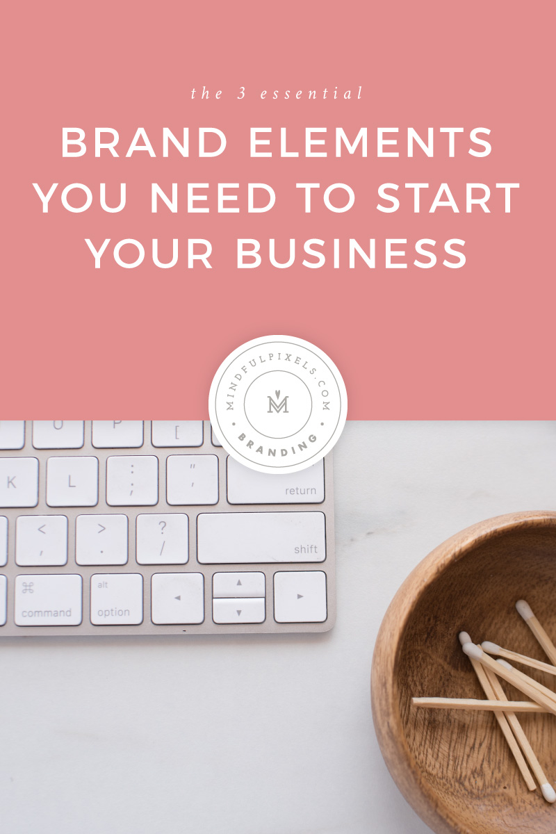 The 3 Essential Brand Elements You Need To Start Your Business Today