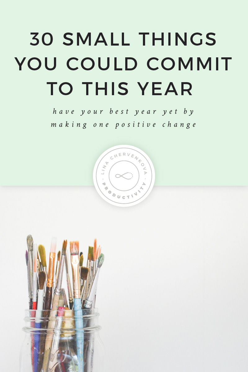 30 small things you could commit to this year | linachervenkova.com