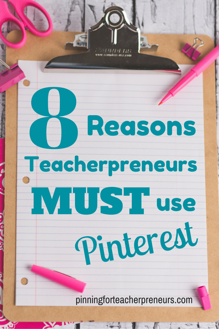 8 Reasons Why Teacherpreneurs MUST use Pinterest