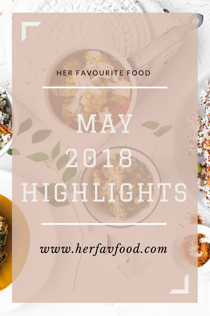 May Highlights - Her Favourite Food