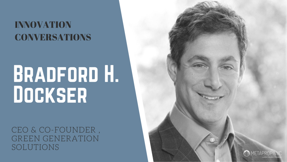 INNOVATION CONVERSATIONS Bradford H. Dockser  Chief Executive Officer and Co-Founder of Green Generation Solutions, LLC