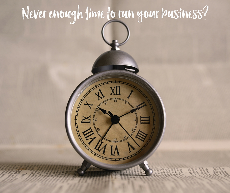 Never Enough Time To Run Your Business?